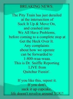 """The Pity Train! lol!  """"Suck it up cupcake!"""" :-)"""