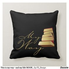 This is my way - and my life! Book Of Life, My Life, My Way, Throw Pillows, Books, Design, Clothing Accessories, Cushions, Livros