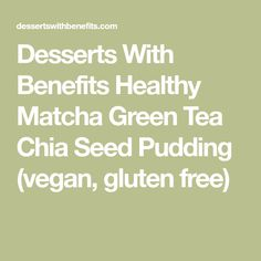 Desserts With Benefits Healthy Matcha Green Tea Chia Seed Pudding (vegan, gluten free)