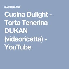 Cucina Dulight - Torta Tenerina DUKAN (videoricetta) - YouTube