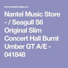 Nantel Music Store - / Seagull S6 Original Slim Concert Hall Burnt Umber GT A/E - 041848