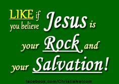 JESUS IS OUR ROCK AND OUR SALVATION! LIKE ChristiaNet on Facebook at www.facebook.com/ChristiaNetcom