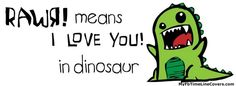 Rawr means I love you Facebook Covers for your FB timeline profile!