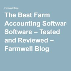 The Best Farm Accounting Software – Tested and Reviewed – Farmwell Blog