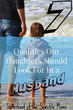A little guide for our daughters about the qualities they should look for in a husband. We hope to inspire good sons-in-law! Sisterhood of the Sensible Moms