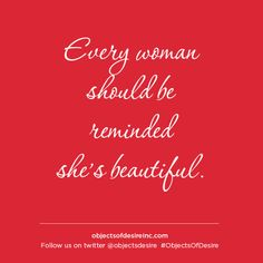 Every woman should be reminded she's beautiful. #ObjectsOfDesire  objectsofdesireinc.com