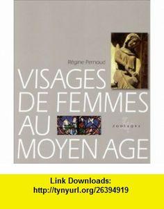 Visages de femmes au Moyen Age (Visages du Moyen Age) (French Edition) (9782736902391) Regine Pernoud , ISBN-10: 2736902394  , ISBN-13: 978-2736902391 ,  , tutorials , pdf , ebook , torrent , downloads , rapidshare , filesonic , hotfile , megaupload , fileserve