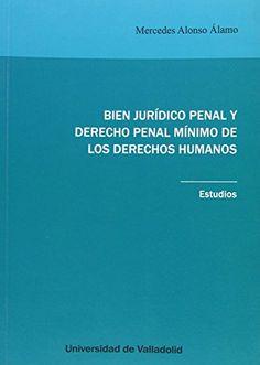 Bien jurídico penal y derecho penal mínimo de los derechos humanos : estudios / Mercedes Alonso Álamo. - 2014