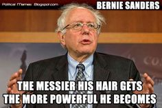 The Messier His Hair Gets, the more powerful he becomes!  I love it! Bernie Sanders