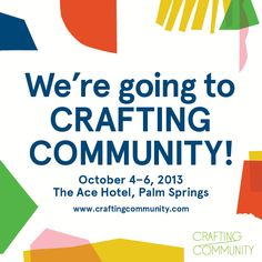 It's that time! We are going to #CraftingCommunity and want to see you there! At the @Ace Hotel Hotel Palm Springs: October 4-6. Click to book tickets.
