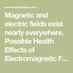 Magnetic and electric fields exist nearly everywhere. Possible Health Effects of Electromagnetic Fields The Power of Pylons Lines Linked To New Health Fears Simple Ways to Avoid Electromagnetic Fields