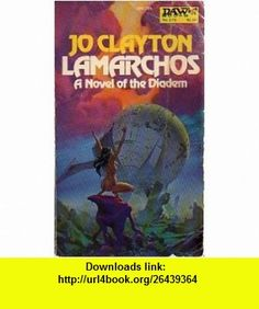 Lamarchos (A novel of the diadem) (9780879973544) Jo Clayton , ISBN-10: 0879973544  , ISBN-13: 978-0879973544 ,  , tutorials , pdf , ebook , torrent , downloads , rapidshare , filesonic , hotfile , megaupload , fileserve