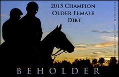Barbara Livingston @DRFLivingston  13h13 hours ago Congratulations to 2015 Eclipse older female dirt champion BEHOLDER!