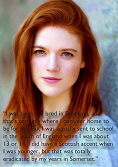 """And though she's Scottish, she doesn't have a Scottish accent. 