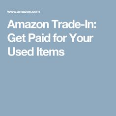 Amazon Trade-In: Get Paid for Your Used Items  http://G5getdownorlaydown.tk/