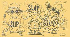 slip, slop, slap