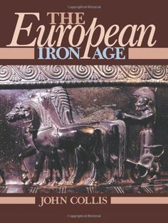The European Iron Age by John Collis - Taylor & Francis Ltd - ISBN 10 0415151392 - ISBN 13 0415151392 - This ambitious study documents the… Iron Age, Mycenaean, Phoenician, Every Day Book, Iron Work, Central Europe, Best Selling Books, Roman Empire, Nursery Rhymes