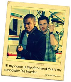 My name is Die Hard and this is my partner Die Harder. Click on the picture to read the complete list of Psych Nicknames
