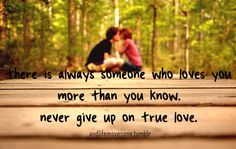 Never give up on true love... ==== Visit http://www.hot-lyts.com/ for more quotes + advice on relationship. #quotes #life #relationship