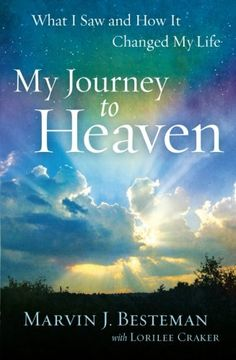 My Journey to Heaven: What I Saw and How It Changed My Life by Marvin J. Besteman,http://www.amazon.com/dp/0800721225/ref=cm_sw_r_pi_dp_RMsQsb11DB8TK5F2
