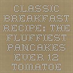 Classic Breakfast Recipe: The Fluffiest Pancakes Ever - 12 http://12tomatoes.com/2014/04/breakfast-recipe-the-fluffiest-pancakes-ever.html