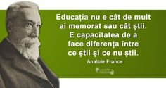 Un om educat, citat de Anatole France Anatole France, Mindfulness, Learning, Words, Quotes, Fun, Life, Travel, Knifes