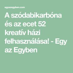 A szódabikarbóna és az ecet 52 kreatív házi felhasználása! - Egy az Egyben Life Hacks, Diy And Crafts, Household, Health Fitness, Medical, Math Equations, Cleaning, Gardening, Homemade