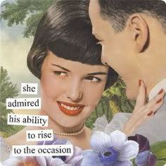 she admired his ability to rise to the occasion by anne taintor