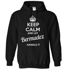 KEEP CALM AND LET BERMUDEZ HANDLE IT T Shirts, Hoodies, Sweatshirts. GET ONE ==> https://www.sunfrog.com//BERMUDEZ-2016-SPECIAL-Hoodies-Tshirts.html?41382