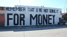 remember that you're not doing it for money