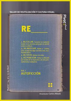 """Workshop """"RE___. Taller de reutilización y cultura visual. vol.1 autoficcion"""" dinamizado por Carlos Albalá (@carlosalbala). 14, 16 y 23 de Abril. + info: http://www.pivot.es/re__reutilizacion-y-cultura-visual/"""