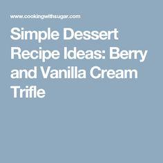 Simple Dessert Recipe Ideas: Berry and Vanilla Cream Trifle