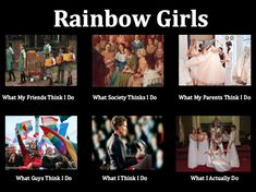 Rainbow for Girls... This is SO true... International order of the rainbow for girls is a non-profit service organization.