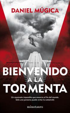 Bienvenido a la tormenta - Daniel Múgica (Minotauro) Fecha publicación: 03/04/2014