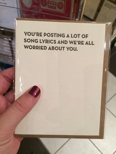 I need to buy this card. You're clearly depressed. Also, no one should know that many lyrics to a Nickleback song...