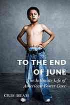 To the end of June : the intimate life of American foster care @362.733 B37 2013