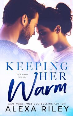 Keeping Her Warm by Alexa Riley–out Feb. 2, 2018