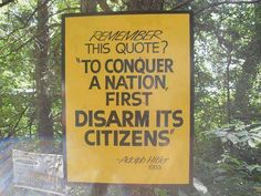 """To conquer a nation, first disarm it's citizens"" -adolph Hitler YIKES"