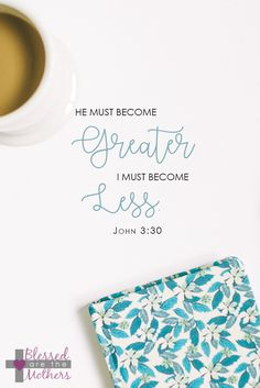 Lord, I need more of You! John 3 30, Mothers, Blessed, Lord