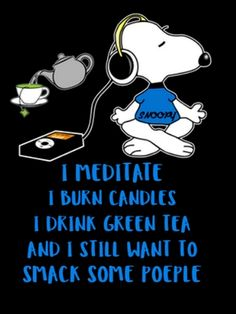 Snoopy: I meditate, I burn candles, I drink green tea and I still want to smack some people. Peanuts Quotes, Snoopy Quotes, Dog Quotes, Funny Quotes, Naughty Quotes, Snoopy Images, Snoopy Pictures, Funny Pictures, Charlie Brown Quotes