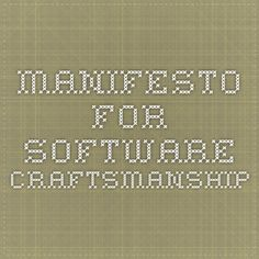 Manifesto for Software Craftsmanship  As aspiring Software Craftsmen we are raising the bar of professional software development by practicing it and helping others learn the craft. Through this work we have come to value: Not only working software, but also well-crafted software Not only responding to change, but also steadily adding value Not only individuals and interactions, but also a community of professionals Not only customer collaboration, but also productive partnerships