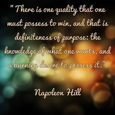 """There is one quality that one must possess to win, and that is definiteness of purpose: the knowledge of what one wants, and a burning desire to possess it.""    Napoleon Hill    #quotes #qotd #qod #motivation #inspiration #napoleonhill"