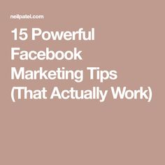 15 Powerful Facebook Marketing Tips (That Actually Work)