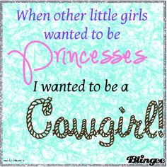 That be me...My little Cowgirl...Well she knows how to conquer the best of both worlds.  She's just a Cowgirl Princess....LOL