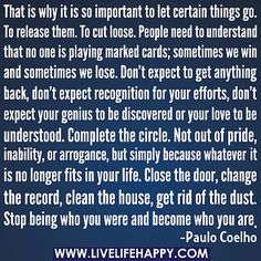 That is why it is so important to let certain things/people go. To release them. To cut loose. People need to understand that no one is playing marked cards; sometimes we win and sometimes we lose. Don't expect to get anything back, don't expect recognition for  by deeplifequotes, via Flickr