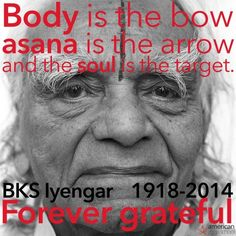 bks-iyengar-quote.  May he rest in peace.