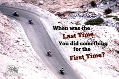 When was the Last Time you did something for the First Time? MotoQuest. Travel Quote www.motoquest.com