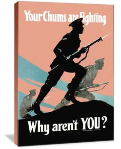 Your Chums are Fighting, Why aren't You?!  - Propaganda Home Decor Art - circa WWI era