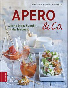 Apero & Co. – Schnelle Drinks und Snacks für den Feierabend Anna Cavelius, Cornelia Schinharl