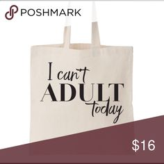 HPJUST ARRIVED I can't adult today tote Statement Style 6/23This tote bag sums it up!  Price firm on retail unless bundled. Salt Lake Clothing Bags Totes